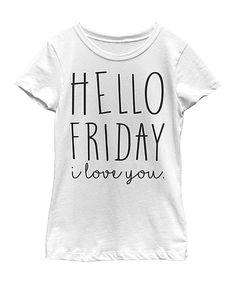 Look at this #zulilyfind! White 'Hello Friday I Love You' Tee - Girls by Fifth Sun #zulilyfinds