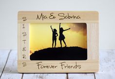 Check out this item in my Etsy shop https://www.etsy.com/listing/188881190/sister-frame-forever-friendsbirthday