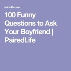 100 Funny Questions to Ask Your Boyfriend | PairedLife