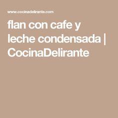 flan con cafe y leche condensada | CocinaDelirante