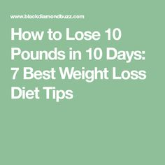 How to Lose 10 Pounds in 10 Days: 7 Best Weight Loss Diet Tips