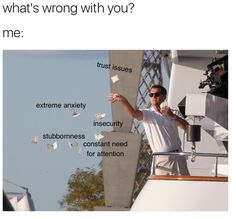 What's Wrong With You? Me Trust Issues Extreme Anxiety Insecurity Stubbornness Constant Need for Attention These Are a Few of My Favorite Things Funny Relatable Memes, Funny Quotes, Hilarious Memes, Quote Meme, Relatable Posts, Real Quotes, Mental Health Memes, Dankest Memes, Jokes