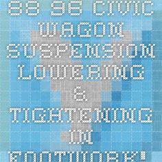 88-96 Civic Wagon Suspension - Lowering & Tightening in Footwork! Suspension, Brakes, Wheels... Forum
