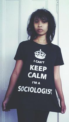 """I can't keep calm. I'm a sociologist"" Photo credit: @kittiefallen, on Twitter"