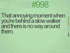When your behind a slow walker