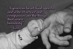 """quotes about humanity   ... service and compassion are the things that renew humanity."""" ~ Buddha"""