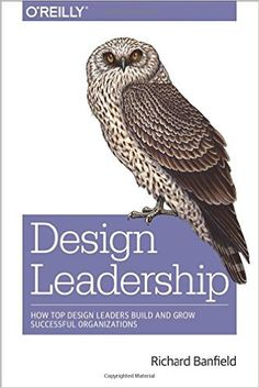 Design Leadership: How Top Design Leaders Build and Grow Successful Organizations: Richard Banfield: 9781491929209: Amazon.com: Books