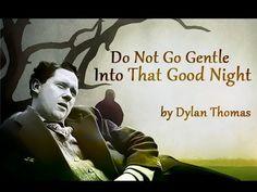 Dylan Thomas Do Not Go Gentle Into That Good Night do not go gentle into that good night by dylan thomas - youtube