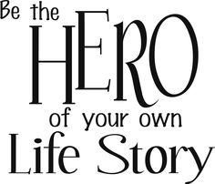 Items similar to Be the Hero of your own life story Quote Vinyl Lettering Wall Sayings Ship is only for Unlimited Items-See 61 Colors on Etsy Life Story Quotes, Quotes To Live By, Be Your Own Hero, This Is Your Life, Cool Words, Wise Words, Kentucky, Motivational Quotes, Inspirational Quotes