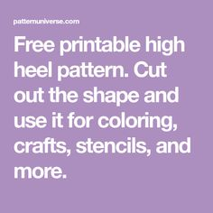 Free printable high heel pattern. Cut out the shape and use it for coloring, crafts, stencils, and more.