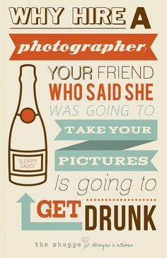 Shoppe Satire – Humor for Photographers – Why Hire a Photographer Series - Wedding Photographer Humor - Photography Joke with Good Typography #photography