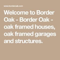 Welcome to Border Oak - Border Oak - oak framed houses, oak framed garages and structures.