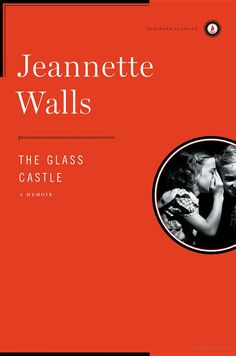 The Glass Castle: A Memoir - Jeannette Walls