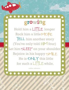 This is what I think with my Ethan..  He is growing sooo fast.  I know one day soon, I will miss this.