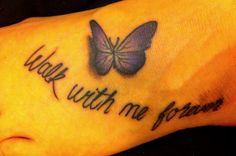 purple butterfly with wording walk with me forever tattoo on foot Butterfly Tattoos For Women, Butterfly Tattoo Designs, Tattoos For Women Small, Faith Foot Tattoos, Word Tattoos, Tatoos, Trendy Tattoos, New Tattoos, Future Tattoos