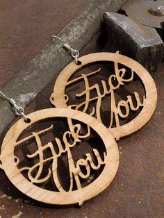 Fuck You Earrings - Mature Content - Wooden Hoop Earrings - Eco-Friendly - In Bad Taste . Laser Cut. $15.95, via Etsy.