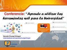 Aprende a utilizar las herramientas web para la universidad by Gerardo Chunga Chinguel