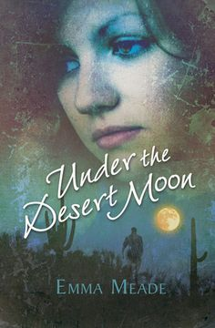 Under the Desert Moon by Emma Meade | Publication Date: August 1, 2012 | Ebook | #YA #paranormal