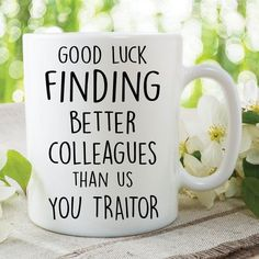 Funny Coffee Mugs Gift Good Luck Finding Better Work Colleagues Than Us You'll Need It New Job Gift Funny Mug Work Office Banter