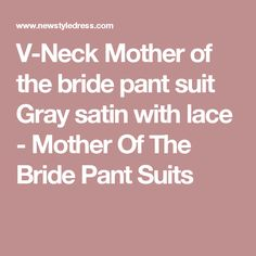 V-Neck Mother of the bride pant suit Gray satin with lace - Mother Of The Bride Pant Suits