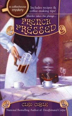 French Pressed Coffee House Mystery Bk 6 by Cleo Coyle