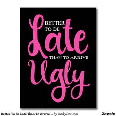 Better To Be Late Than To Arrive Ugly Postcard @zazzle #junkydotcom July 1 2016
