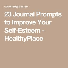 23 Journal Prompts to Improve Your Self-Esteem - HealthyPlace