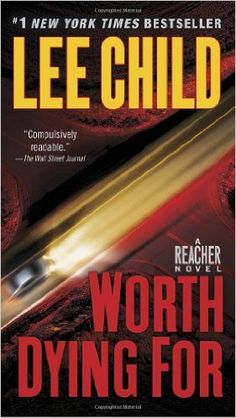 Worth Dying For - (Lee Child). This Teacher Novel is fantastic. Lee Child uses metaphors and a to the point writing style that ensures words fly off the page.   Mystery / murder / who done it / fiction / reacher / jack reacher