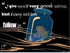 I give myself very good advice, but i very seldom follow it......