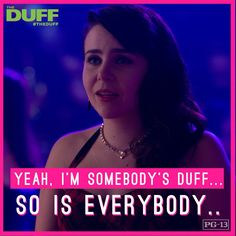 I am somebody's duff, but guess what so I everybody you know