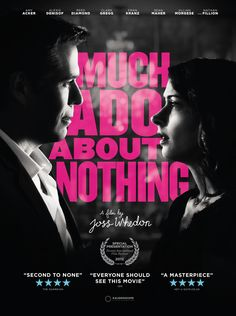 Joss Whedon's Much Ado About Nothing. Looooove this version, but also love the original with Emma Thompson and Kenneth Branagh too!!