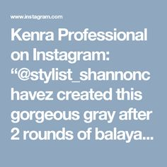 """Kenra Professional on Instagram: """"@stylist_shannonchavez created this gorgeous gray after 2 rounds of balayage using #KenraColor 7SM + Blue Booster + 20V.…"""""""