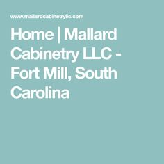 Home | Mallard Cabinetry LLC - Fort Mill, South Carolina