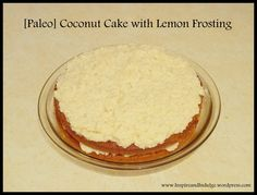 [Paleo] Coconut Cake with Lemon Frosting