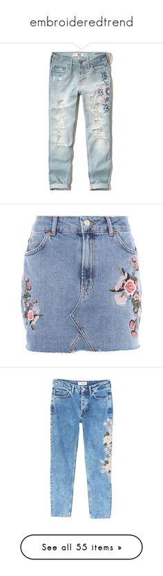 """""""embroideredtrend"""" by scheherazadee ❤ liked on Polyvore featuring jeans, light destroy, distressed jeans, destructed boyfriend jeans, distressed boyfriend jeans, torn boyfriend jeans, blue denim jeans, skirts, mini skirts and bottoms"""