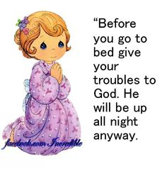 Before you go to bed give your troubles to God. He will be up all night anyway Good Night Prayer, Good Night Blessings, Good Night Wishes, Good Night Quotes, Precious Moments Coloring Pages, Precious Moments Quotes, Moment Quotes, Bedtime Prayer, Evening Prayer
