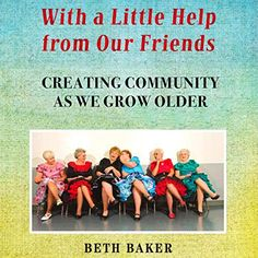 With a Little Help from Our Friends Good Books, Books To Read, Creating Communities, American Psychological Association, Vanderbilt University, Lee Ann, Moving In Together, Aging In Place, Healthy Aging