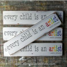 every child is an artist - pablo picasso Hand Painted Sign. $38.00, via Etsy.