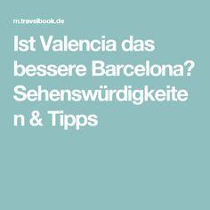 Ist Valencia das bessere Barcelona? Sehenswürdigkeiten & Tipps