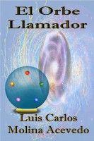 El Orbe Llamador, an ebook by Luis Carlos Molina Acevedo at Smashwords