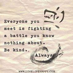 Todo el mundo que conoces está librando una batalla de la que no sabes nada. Sé amable. Siempre