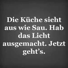 Lustige Sprüche The kitchen looks like a pig. Have the light turned off. Now it works Words Quotes, Me Quotes, Funny Quotes, More Than Words, The Words, German Quotes, Quote Of The Week, Just Smile, Man Humor