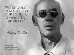 We should read to give our souls a chance to luxuriate. Henry Miller