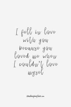 relationships - Find quotes relationship advice and gifts www sendingmylove com I fell in love with you because you loved me when i couldn't love myself Long distance relationship quotes relationship
