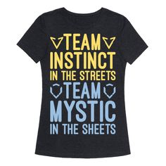 Team Instinct in the streets, team mystic in the streets! Show off both of your sides as you go out to catch em' all in this funny, parody shirt!