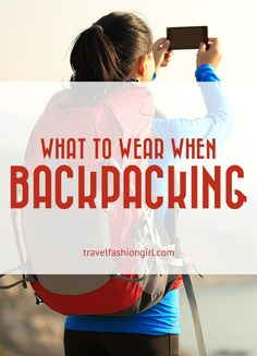 Find out exactly what you should wear when backpacking from Travel Fashion Girl! http://travelfashiongirl.com/backpacking-packing-lists/