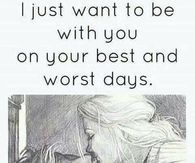I Just Want To Be With You On Your Best And Worst Days