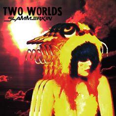 Two Worlds by Slammerkin on SoundCloud