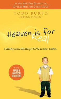 Heaven Is for Real: A Little Boy's Astounding Story of His Trip to Heaven and Back..The movie comes out April 16!!