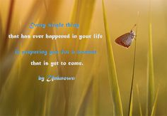 Every single thing that has ever happened in your life is preparing you for a moment that is yet to come